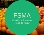 FSMA Series: What Food Retailers Need To Know